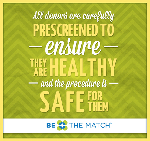All donors are carefully prescreened to ensure they are healthy and the procedure is safe for them